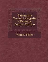 Baiamonte Tiepolo; tragedia - Primary Source Edition