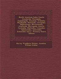 North American Index Fossils: Conularida, Pteropoda, Cephalopoda, Annelida, Trilobita, Phyllopoda, Ostracoda, Cirripedia, Malacostraca, Merostomata, A