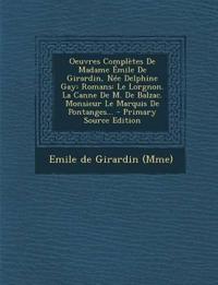 Oeuvres Complètes De Madame Émile De Girardin, Née Delphine Gay: Romans: Le Lorgnon. La Canne De M. De Balzac. Monsieur Le Marquis De Pontanges...
