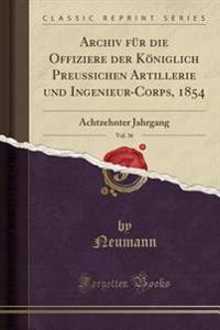 Archiv für die Offiziere der Königlich Preussichen Artillerie und Ingenieur-Corps, 1854, Vol. 36