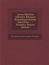 Leone Battista Alberti's Kleinere Kunsttheoretische Schriften... - Primary Source Edition