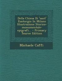 Della Chiesa Di 'sant' Eustorgio In Milano Illustrazione Storico-monumentale-epigrafi...