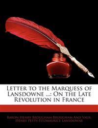 Letter to the Marquess of Lansdowne ...: On the Late Revolution in France