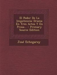 El Poder De La Impotencia: Drama En Tres Actos Y En Prosa...
