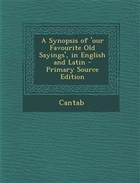 A Synopsis of 'our Favourite Old Sayings', in English and Latin - Primary Source Edition