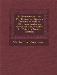 In Romanorum Iter Per Pannoniae Ripam a Tauruno in Gallias, Etc. Commentarius Geographicus, Volume 2 - Primary Source Edition