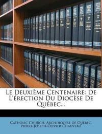 Le Deuxi Me Centenaire: de L' Rection Du Dioc Se de Qu Bec...