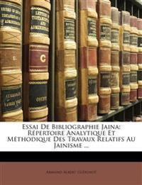 Essai De Bibliographie Jaina: Répertoire Analytique Et Méthodique Des Travaux Relatifs Au Jainisme ...