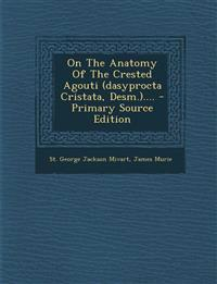 On the Anatomy of the Crested Agouti (Dasyprocta Cristata, Desm.).... - Primary Source Edition