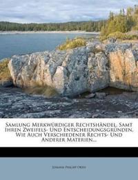 Samlung Merkwürdiger Rechtshändel, Samt Ihren Zweifels- Und Entscheidungsgründen, Wie Auch Verschiedener Rechts- Und Anderer Materien...