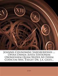 Joannis Cognomine Saresberiensis ... Opera Omnia: Juxta Editionem Oxoniensem Quam Nuper Ad Fidem Codicum Mss. Exegit Dr. J.A. Giles...