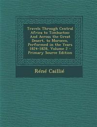Travels Through Central Africa to Timbuctoo: And Across the Great Desert, to Morocco, Performed in the Years 1824-1828, Volume 2