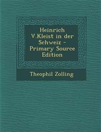Heinrich V.Kleist in Der Schweiz - Primary Source Edition