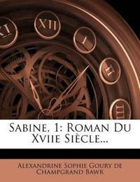 Sabine, 1: Roman Du Xviie Siècle...
