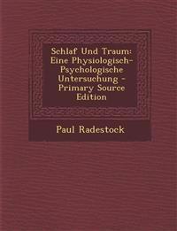Schlaf Und Traum: Eine Physiologisch-Psychologische Untersuchung - Primary Source Edition