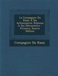 La Compagnie Du Kasai À Ses Actionnaires: Réponse À Ses Détracteurs - Primary Source Edition