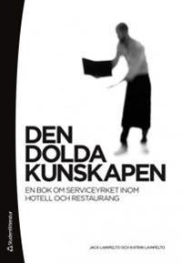Den dolda kunskapen : en bok om seviceyrket inom hotell och restaurang