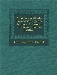 Anacharsis Cloots, L'Orateur Du Genre Humain Volume 2 - Primary Source Edition