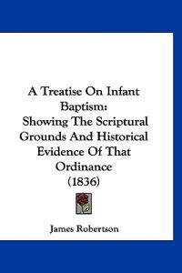 A Treatise on Infant Baptism