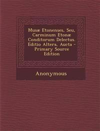 Musae Etonenses, Seu, Carminum Etonae Conditorum Delectus. Editio Altera, Aucta