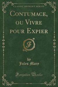 Contumace, Ou Vivre Pour Expier (Classic Reprint)