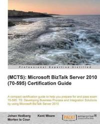 Mcts Microsoft Biztalk Server 2010 70-595 Certification Guide