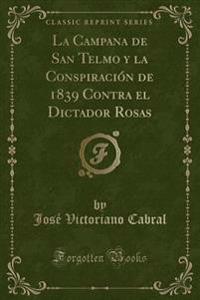 La Campana de San Telmo y la Conspiración de 1839 Contra el Dictador Rosas (Classic Reprint)