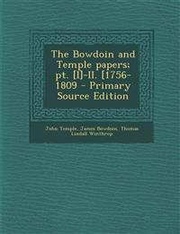 The Bowdoin and Temple Papers; PT. [I]-II. [1756-1809 - Primary Source Edition
