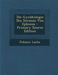 Die Gynakologie Des Soranus Von Ephesus - Primary Source Edition