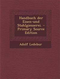 Handbuch Der Eisen-Und Stahlgiesserei. - Primary Source Edition
