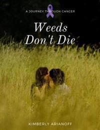 Weeds Don't Die - A Journey Through Cancer
