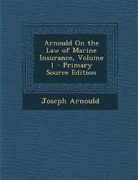 Arnould on the Law of Marine Insurance, Volume 1