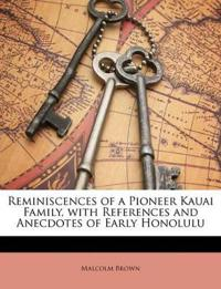 Reminiscences of a Pioneer Kauai Family, with References and Anecdotes of Early Honolulu