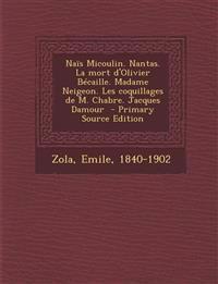 Nais Micoulin. Nantas. La Mort D'Olivier Becaille. Madame Neigeon. Les Coquillages de M. Chabre. Jacques Damour