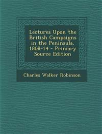 Lectures Upon the British Campaigns in the Peninsula, 1808-14 - Primary Source Edition
