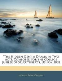 """The Hidden Gem"": A Drama in Two Acts, Composed for the College Jubilee of St. Cuthbert's, Ushaw, 1858"