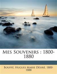 Mes souvenirs : 1800-1880