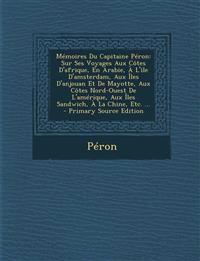 Mémoires Du Capitaine Péron: Sur Ses Voyages Aux Côtes D'afrique, En Arabie, À L'île D'amsterdam, Aux Îles D'anjouan Et De Mayotte, Aux Côtes Nord-Oue