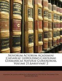 Novorum Actorum Academiae Caesareae Leopoldino-Carolinae Germanicae Naturae Curiosorum, Volume 21,part 2
