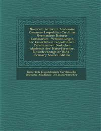 Novorum Actorum Academiae Caesareae Leopoldino-Carolinae Germanicae Naturae Curiosorum: Verhandlungen Der Kaiserlichen Leopoldinisch-Carolinischen Deu