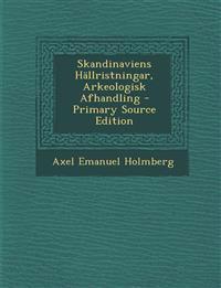 Skandinaviens Hällristningar, Arkeologisk Afhandling - Primary Source Edition