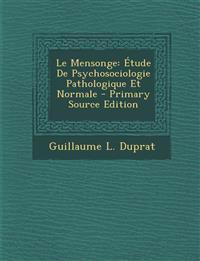 Le Mensonge: Étude De Psychosociologie Pathologique Et Normale - Primary Source Edition
