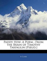 Paddy Hew: A Poem : From the Brain of Timothy Tarpaulin [Pseud.]