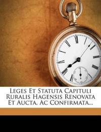 Leges Et Statuta Capituli Ruralis Hagensis Renovata Et Aucta, AC Confirmata...
