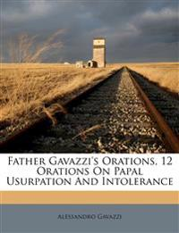 Father Gavazzi's Orations, 12 Orations On Papal Usurpation And Intolerance