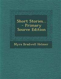 Short Stories... - Primary Source Edition
