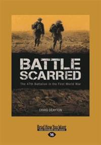Battle Scarred: The 47th Battalion in the First World War (Large Print 16pt)