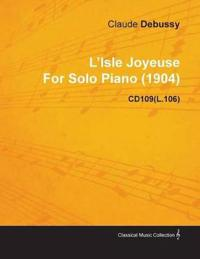L'Isle Joyeuse by Claude Debussy for Solo Piano (1904) Cd109(l.106)