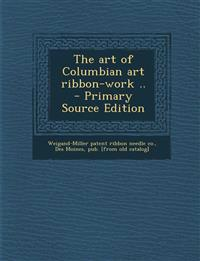 The art of Columbian art ribbon-work ..