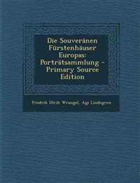 Die Souveranen Furstenhauser Europas: Portratsammlung - Primary Source Edition